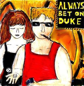 """Fan Art - Always Bet On Duke"" Art By C. A. Brown. 'Duke Nukem' character design and 'Always bet on Duke' slogan by 3D Realms ( Since this is fan art, this painting is NOT released under a Creative Commons licence of any kind, unlike most of my art)"