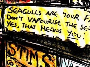 """Seagulls are your friends. Don't vapourise the seagulls. Yes, that means YOU!"""