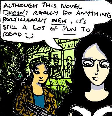 """Cartoon drawing of woman walking through a dark corridor. An alien creature lurks behind her. Two men, one smirking evilly, watch from a green window nearby. In the foreground, there is a drawing of myself reading a book and saying: """"Although this novel doesn't really do anything particularly new, it's still a lot of fun to read"""". Smiley face."""