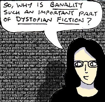 """Cartoon drawing of myself in front of a grey brick wall saying: """"So why is banality such an important part of dystopian fiction?"""""""
