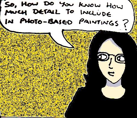 "Cartoon drawing of myself saying ""So, how do you know how much detail to include in photo-based paintings?"""