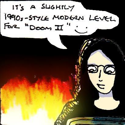 """Cartoon drawing of myself sitting in front of a computer, with flames in the background, and saying """"It's a slightly 1990s-style modern level for Doom 2"""" Smiley face."""